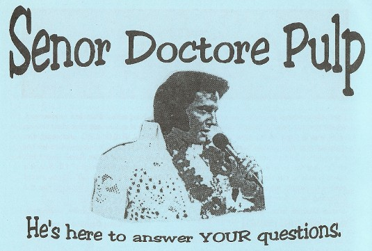 Senor Doctor Pulp: He's here to answer your questions.